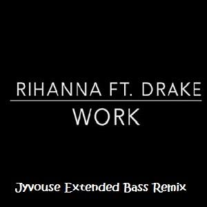 Rihanna ft Drake - Work (Jyvhouse Extended Bass Remix)