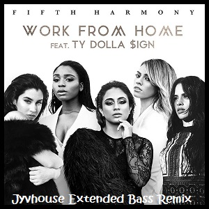Fifth Harmony ft Ty Dolla $ign - Work From Home (Jyvhouse Extended Bass Remix)
