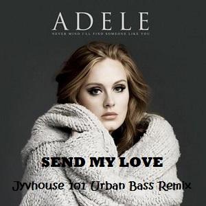 Adele Send My Love (Jyvhouse 101 Urban Bass Remix)