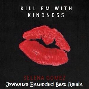 Selena Gomez Kill Em With Kindness (Jyvhouse Extended Bass Remix)