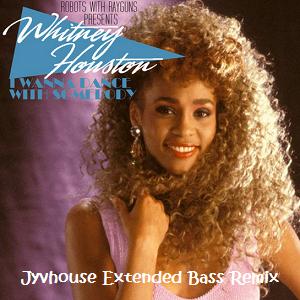 Whitney Houston I Wanna Dance With Somebody (Jyvhouse Extended Bass Remix)