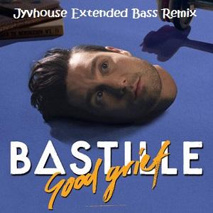 Bastille - Good Grief (Jyvhouse Extended Bass Remix)