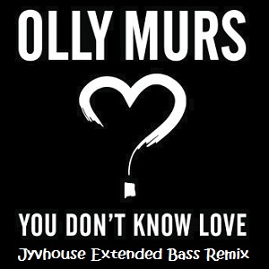 Olly Murs - You Dont Know Love (Jyvhouse Extended Bass Remix)