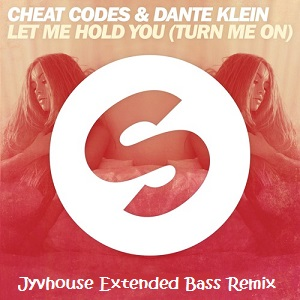 cheat-codes-dante-klein-let-me-hold-you-turn-me-on-jyvhouse-extended-bass-remix