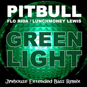 Pitbull ft Flo Rida - Greenlight (Jyvhouse Extended Bass Remix)