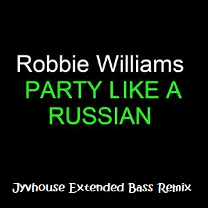 robbie-williams-party-like-a-russian-jyvhouse-extended-bass-remix