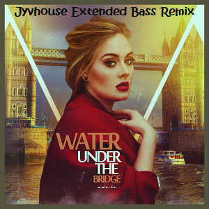 adele-water-under-the-bridge-jyvhouse-extended-bass-remix